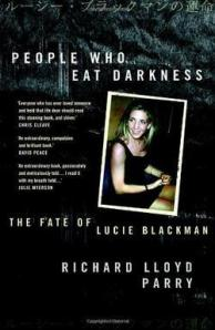 People Who Eat Darkness: The Fate of Lucie Blackman by Richard Lloyd Parry