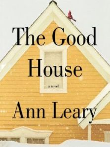 "Book jacket for ""The Good House"" by Ann Leary."