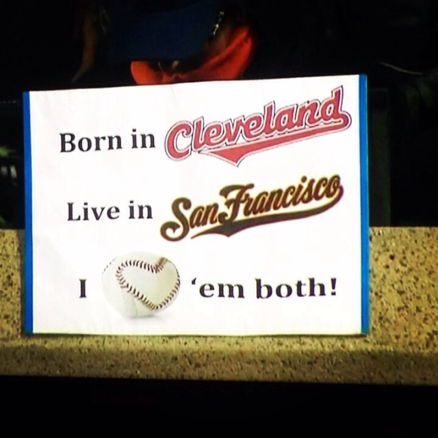 "Sign seen at AT&T Park. ""Born in Cleveland, Live in San Francisco, Love 'em both!"" April 25, 2014."