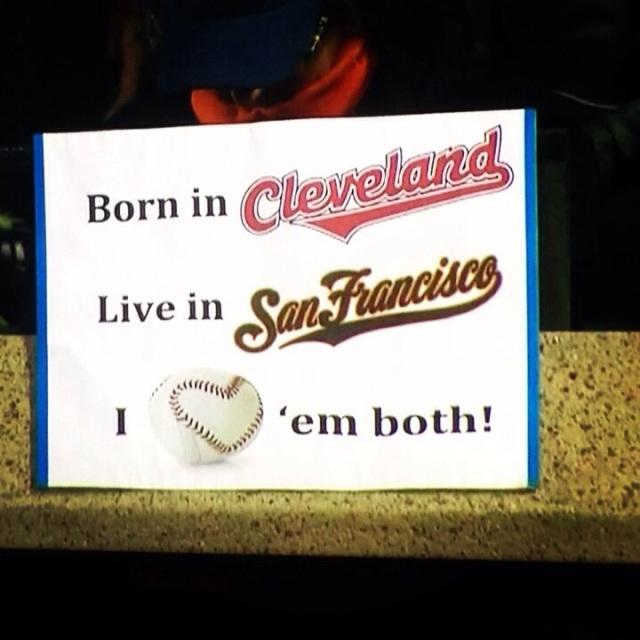 "Sign seen at AT&T Park. ""Born in Cleveland, Live in San Francisco, Love 'em both!"" April 25, 2014."