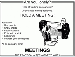 Cartoon: Are you lonely? Tired of working on your own? Do you have making decisions? Hold a meeting!